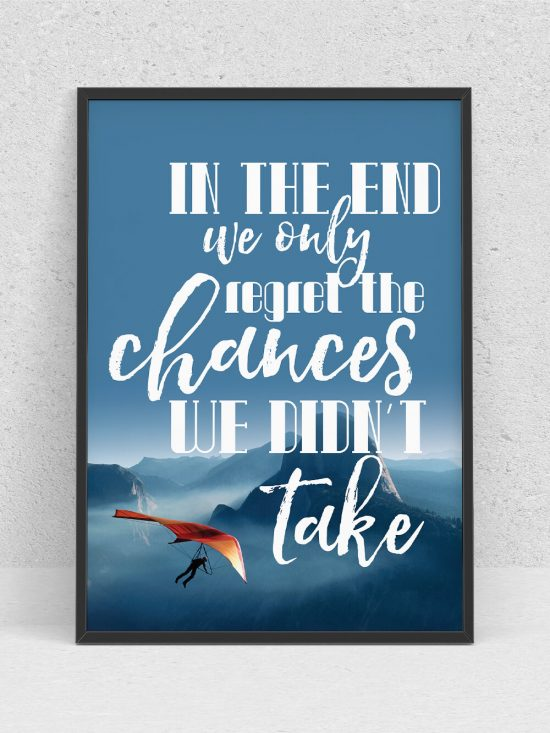 Poster –  In the end we only regret the chances we didnt take